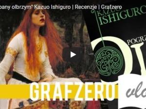 """[Video] Grafzero vlog: """"Pogrzebany olbrzym"""" Kazuo Ishiguro"""