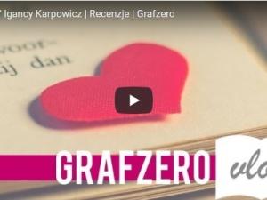 """[Grafzero vlog literacki]: """"Miłość"""" Igancy Karpowicz - recenzja"""