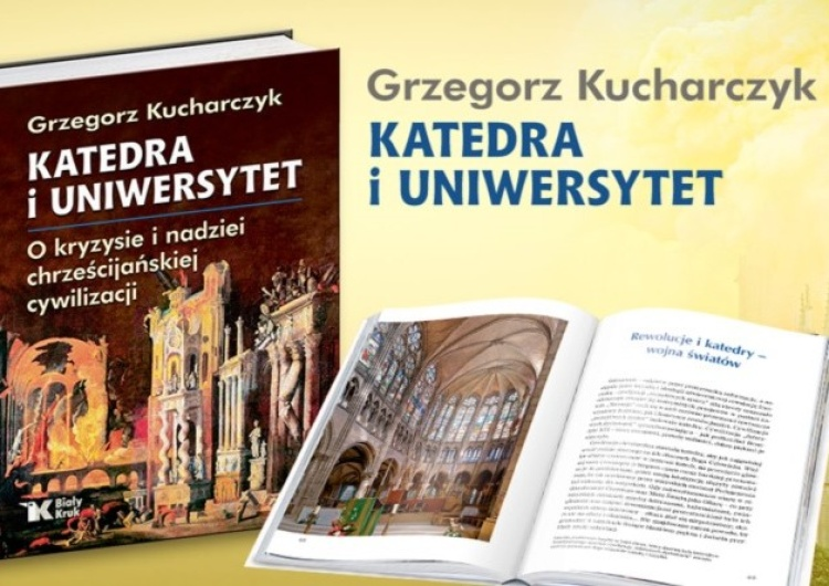 Katedra i uniwersytet – nowa książka prof. Kucharczyka o kryzysie i nadziei chrześcijańskiej cywilizacji.