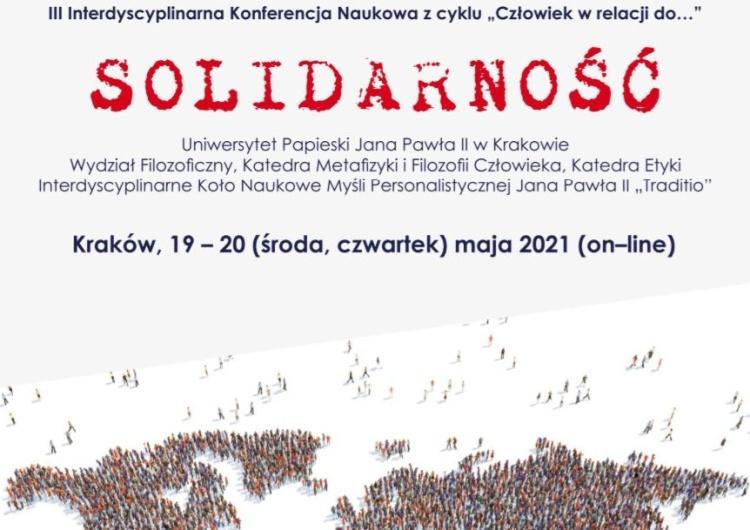 """III Ogólnopolska Konferencja Interdyscyplinarna z cyklu """"Człowiek w relacji do..."""". Tematem przewodnim: Solidarność"""