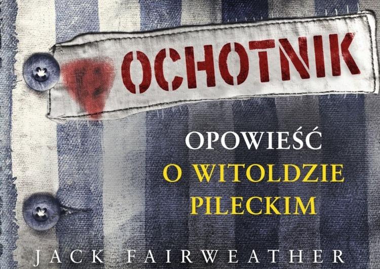 """[Nasz HIT] Prof. Chodakiewicz recenzuje """"The Volunteer"""" J. Fairweathera: Autor NIE ROZUMIE Pileckiego"""